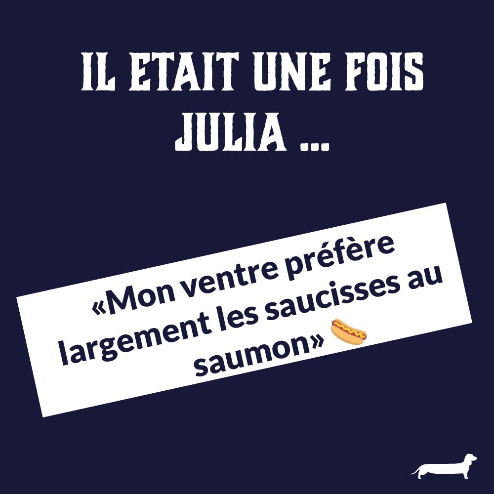 Il était une fois Julia : «Mon ventre préfère les saucisses au saumon»